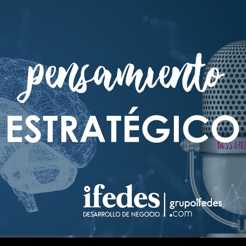 Podcast Pensamiento Estratégico Grupo Ifedes